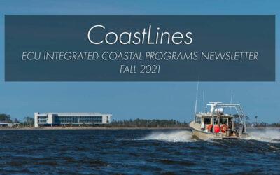 CoastLines Fall 2021 – ECU Integrated Coastal Programs Newsletter